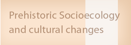 Prehistoric Socioecology  and cultural changes